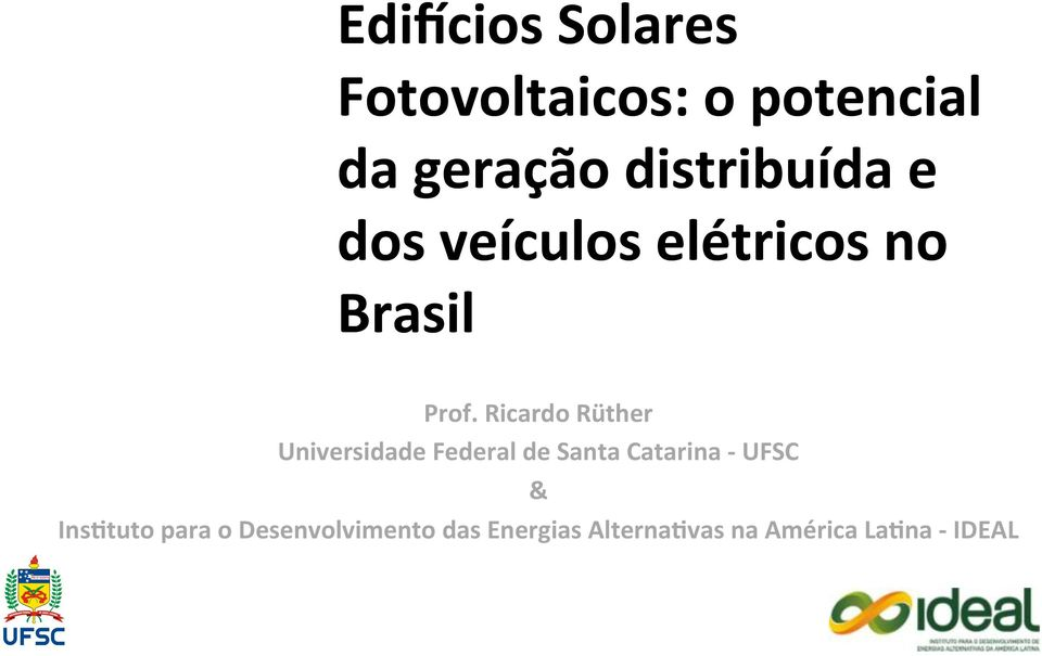 Ricardo Rüther Universidade Federal de Santa Catarina - UFSC &