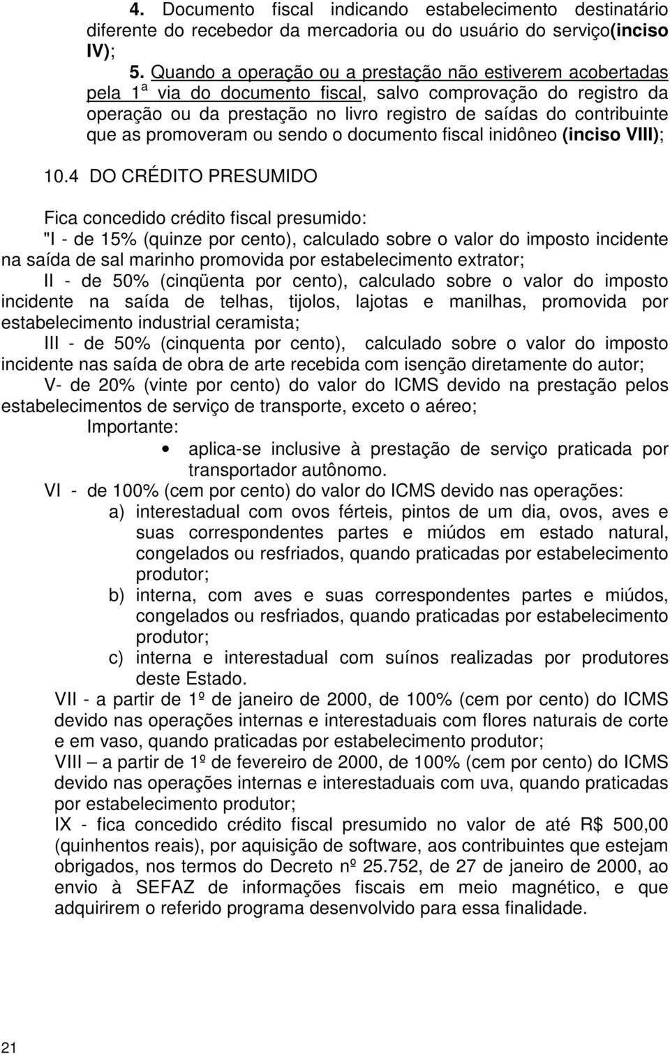 as promoveram ou sendo o documento fiscal inidôneo (inciso VIII); 10.