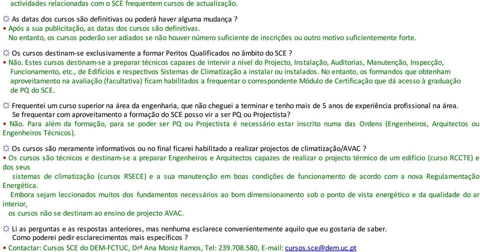 Os cursos destinam-se exclusivamente a formar Peritos Qualificados no âmbito do SCE? Não.