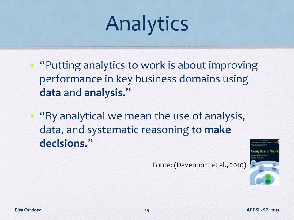 By analytical we mean the use of analysis, data, and systematic