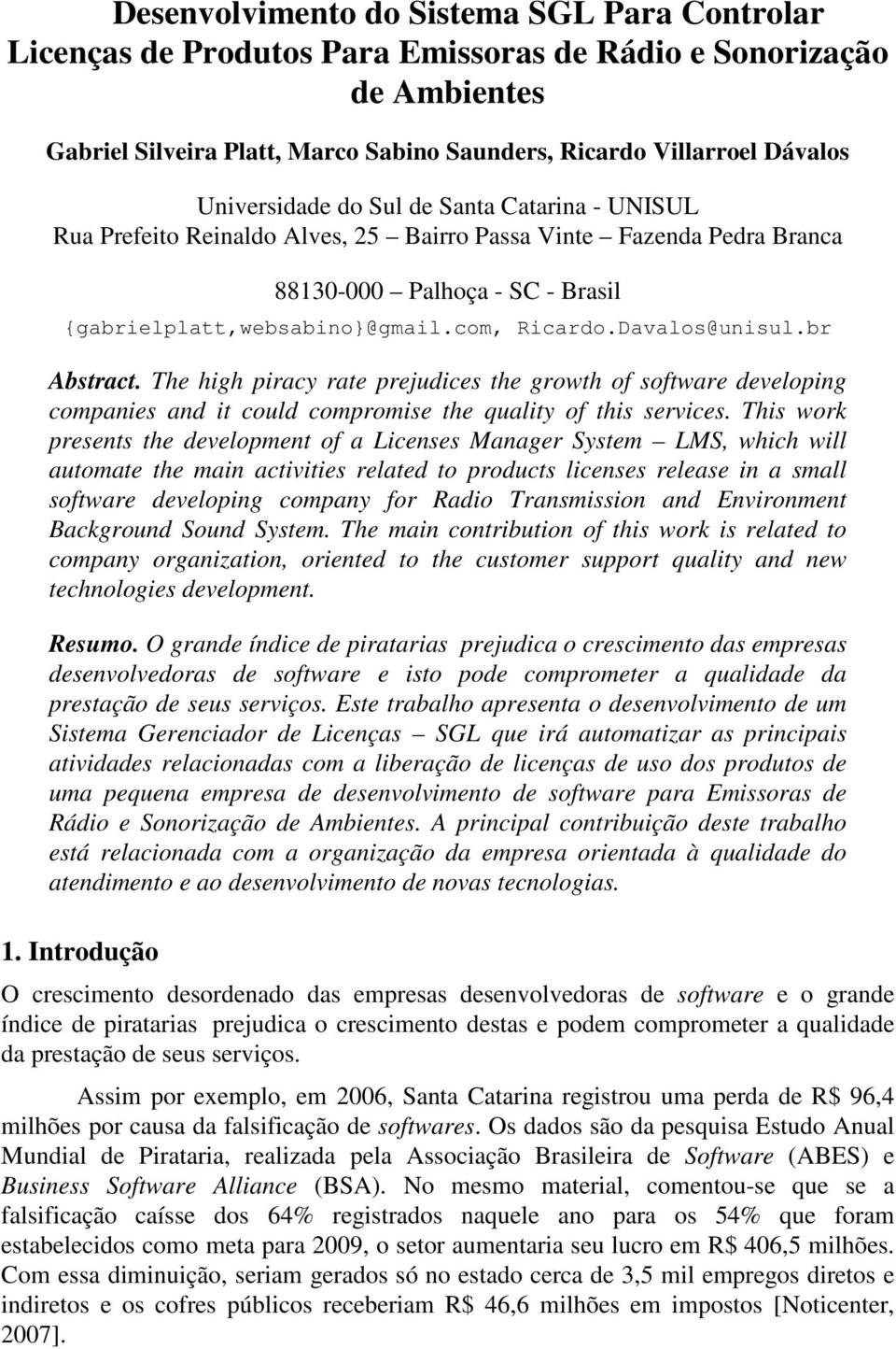 Davalos@unisul.br Abstract. The high piracy rate prejudices the growth of software developing companies and it could compromise the quality of this services.