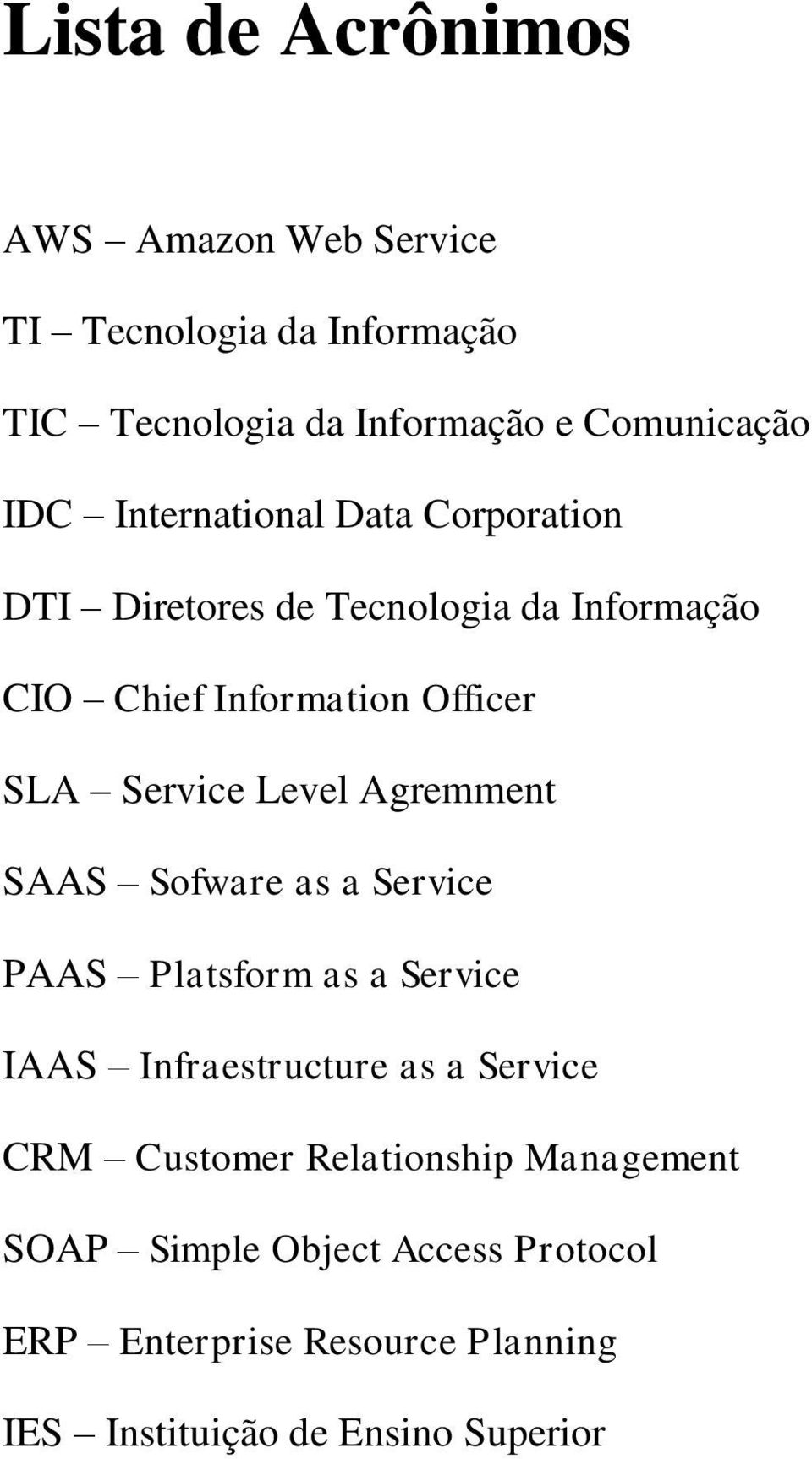 Level Agremment SAAS Sofware as a Service PAAS Platsform as a Service IAAS Infraestructure as a Service CRM Customer