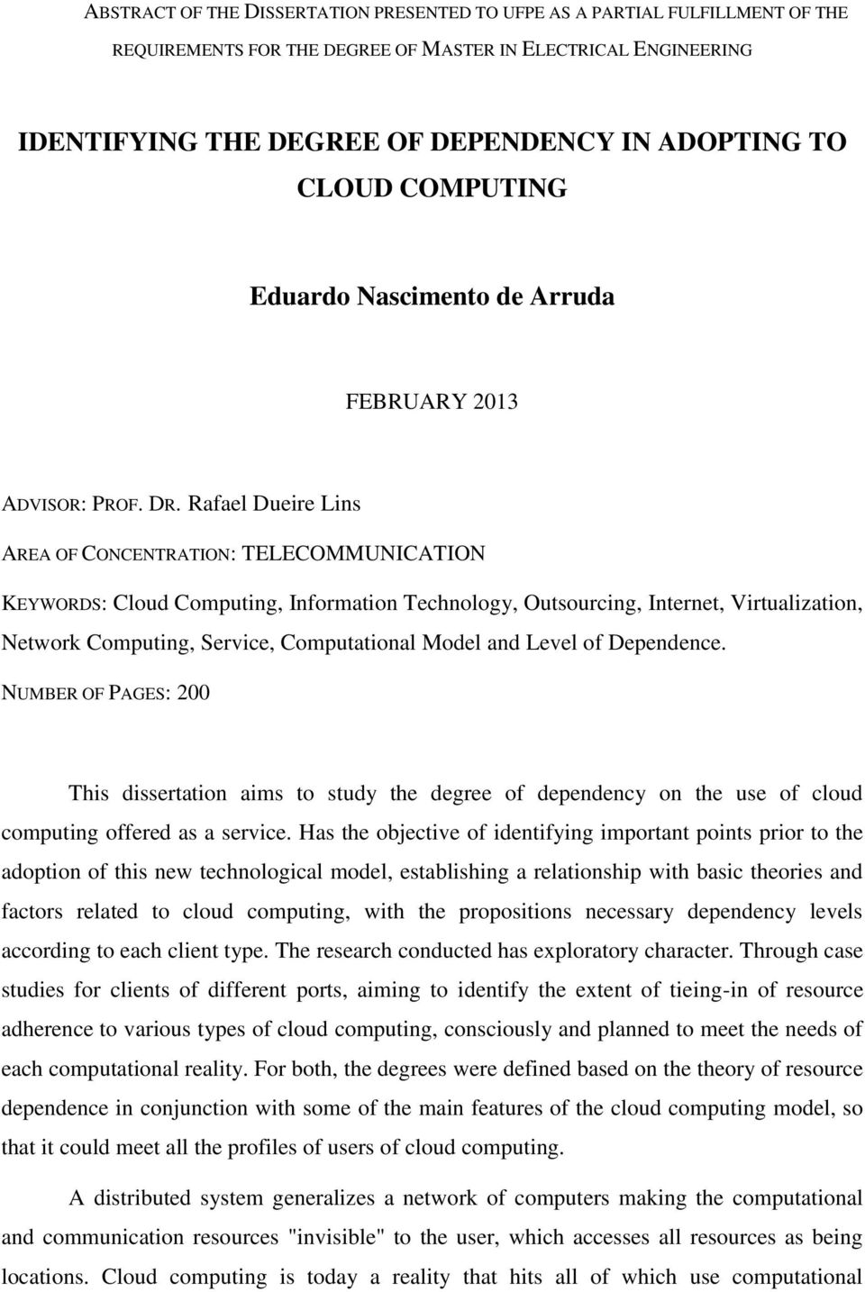 Rafael Dueire Lins AREA OF CONCENTRATION: TELECOMMUNICATION KEYWORDS: Cloud Computing, Information Technology, Outsourcing, Internet, Virtualization, Network Computing, Service, Computational Model