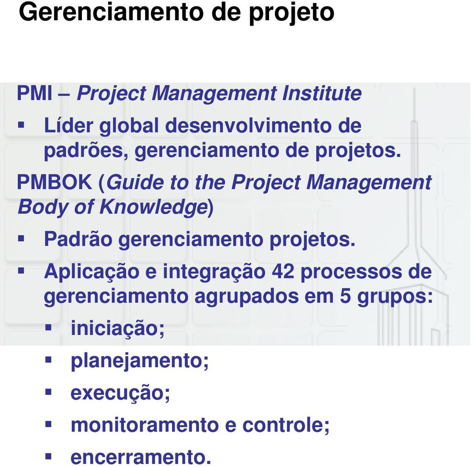PMBOK (Guide to the Project Management Body of Knowledge) ) Padrão gerenciamento projetos.