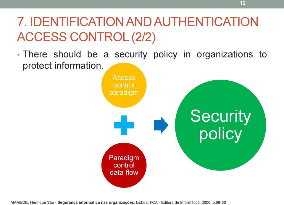 Access control paradigm 12 Security policy Paradigm control data flow MAMEDE,