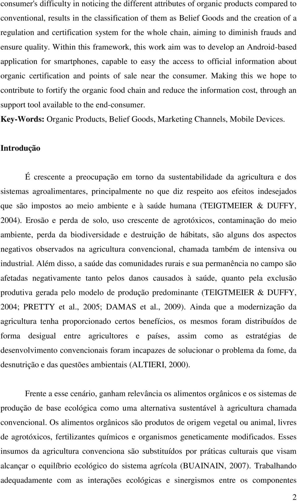 Within this framework, this work aim was to develop an Android-based application for smartphones, capable to easy the access to official information about organic certification and points of sale