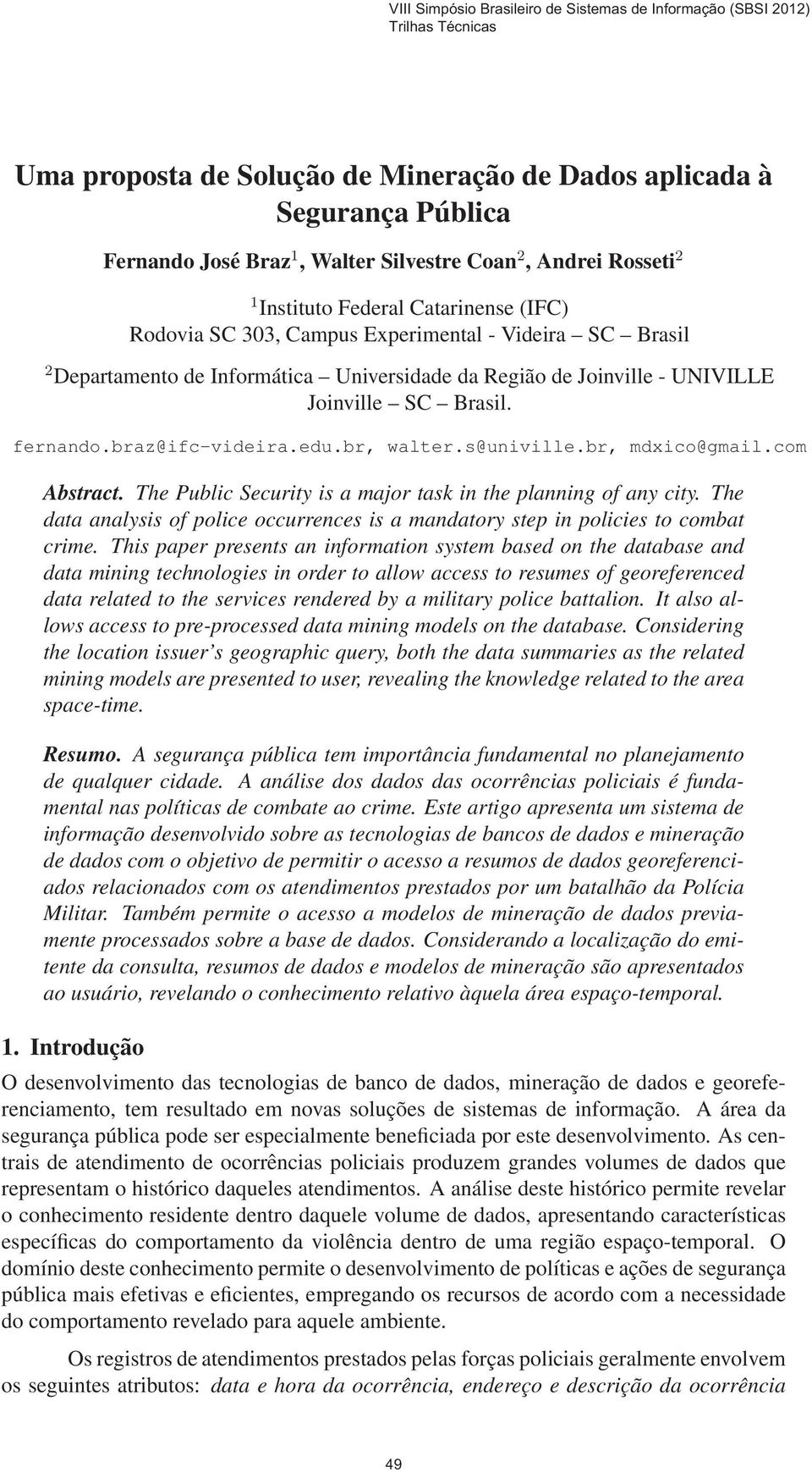 com Abstract. The Public Security is a major task in the planning of any city. The data analysis of police occurrences is a mandatory step in policies to combat crime.