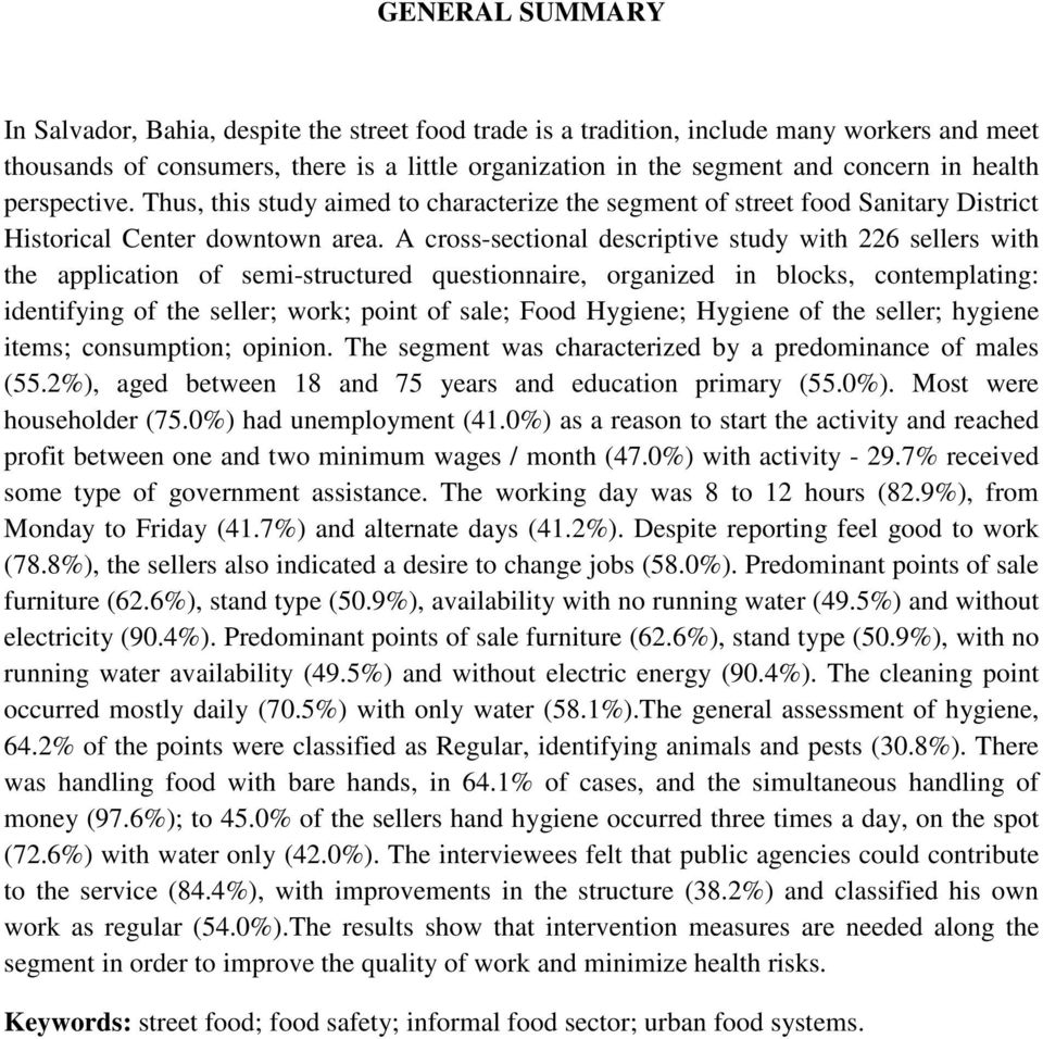 A cross-sectional descriptive study with 226 sellers with the application of semi-structured questionnaire, organized in blocks, contemplating: identifying of the seller; work; point of sale; Food