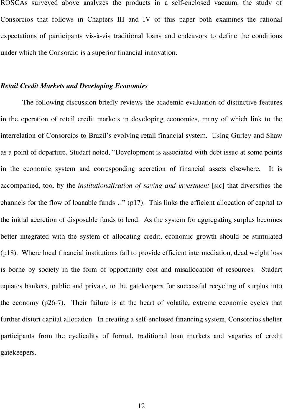 Retail Credit Markets and Developing Economies The following discussion briefly reviews the academic evaluation of distinctive features in the operation of retail credit markets in developing