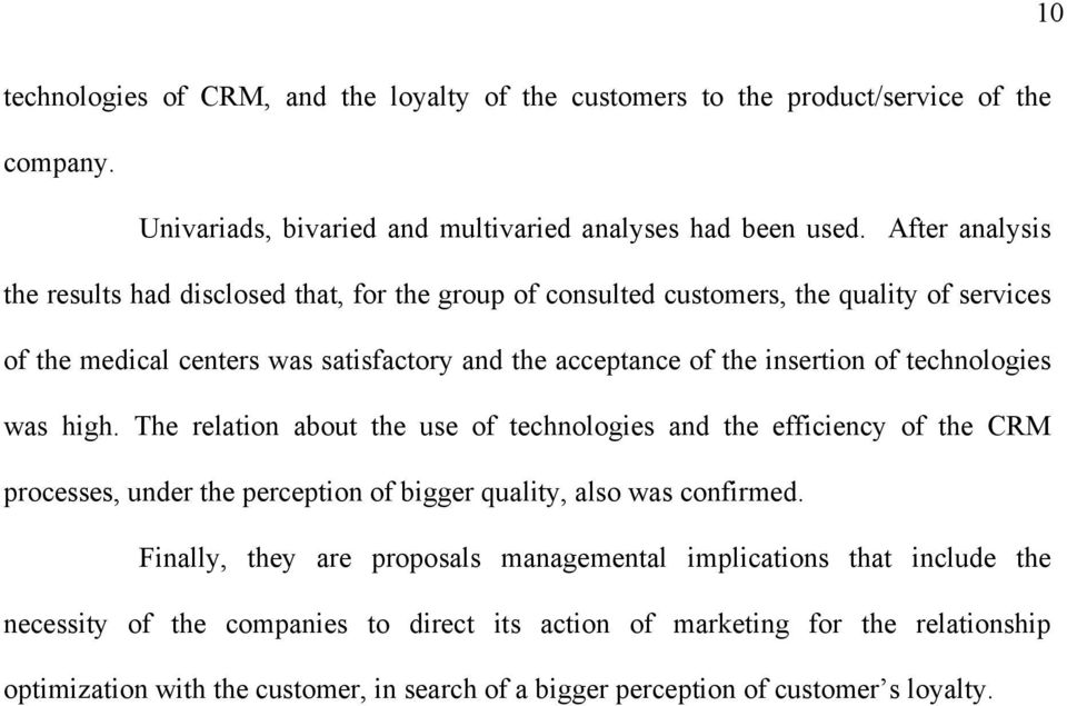 technologies was high. The relation about the use of technologies and the efficiency of the CRM processes, under the perception of bigger quality, also was confirmed.