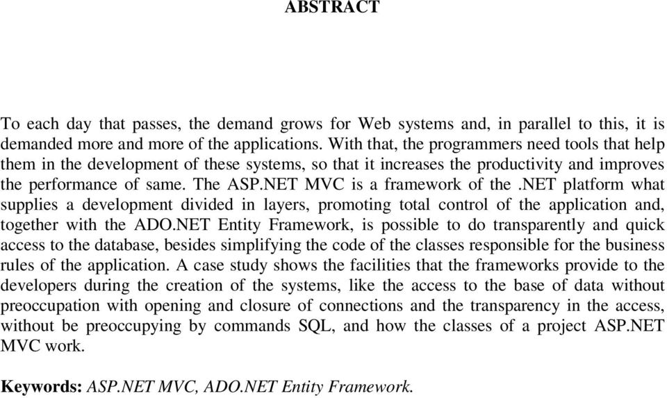 NET MVC is a framework of the.net platform what supplies a development divided in layers, promoting total control of the application and, together with the ADO.