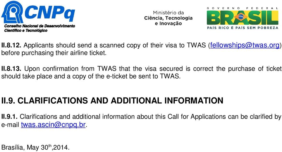 Upon confirmation from TWAS that the visa secured is correct the purchase of ticket should take place and a copy of the