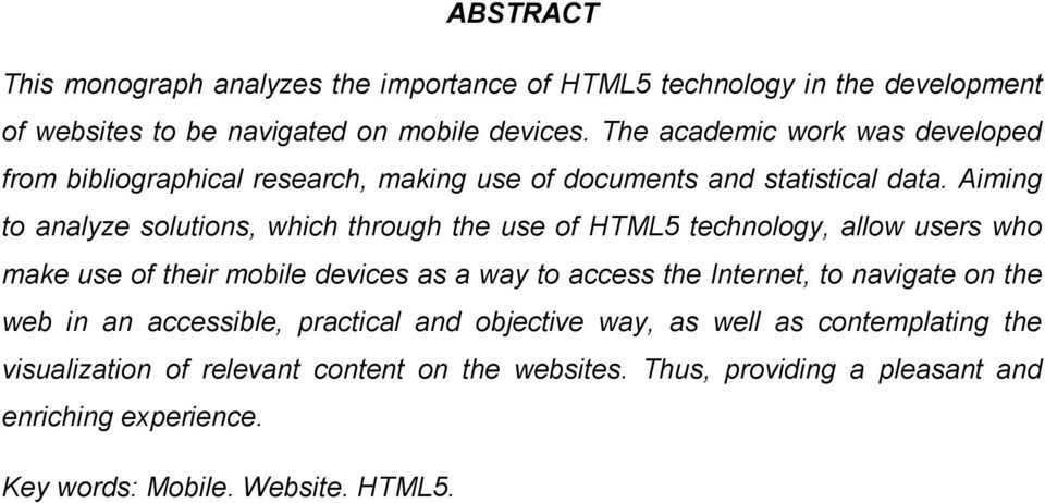 Aiming to analyze solutions, which through the use of HTML5 technology, allow users who make use of their mobile devices as a way to access the Internet, to