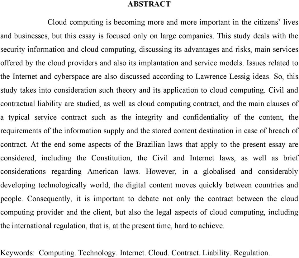 Issues related to the Internet and cyberspace are also discussed according to Lawrence Lessig ideas. So, this study takes into consideration such theory and its application to cloud computing.