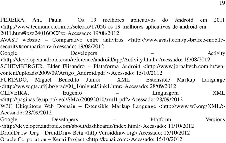 com/pt-br/free-mobilesecurity#comparison> Acessado: 19/08/2012 Google Developers Activity <http://developer.android.com/reference/android/app/activity.