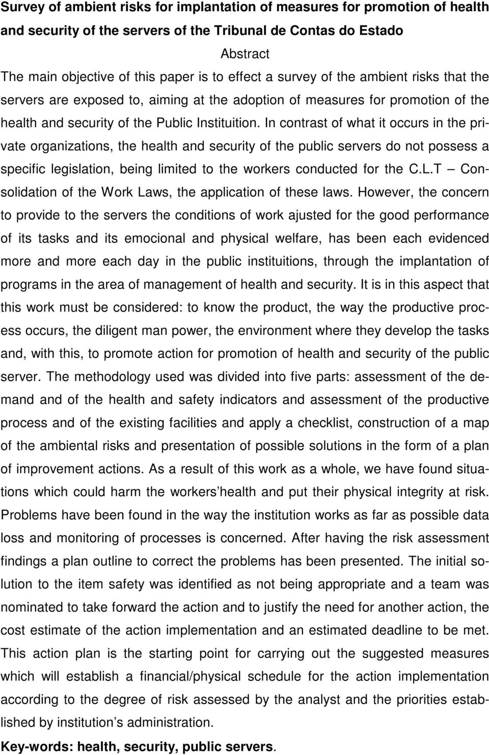 In contrast of what it occurs in the private organizations, the health and security of the public servers do not possess a specific legislation, being limited to the workers conducted for the C.L.