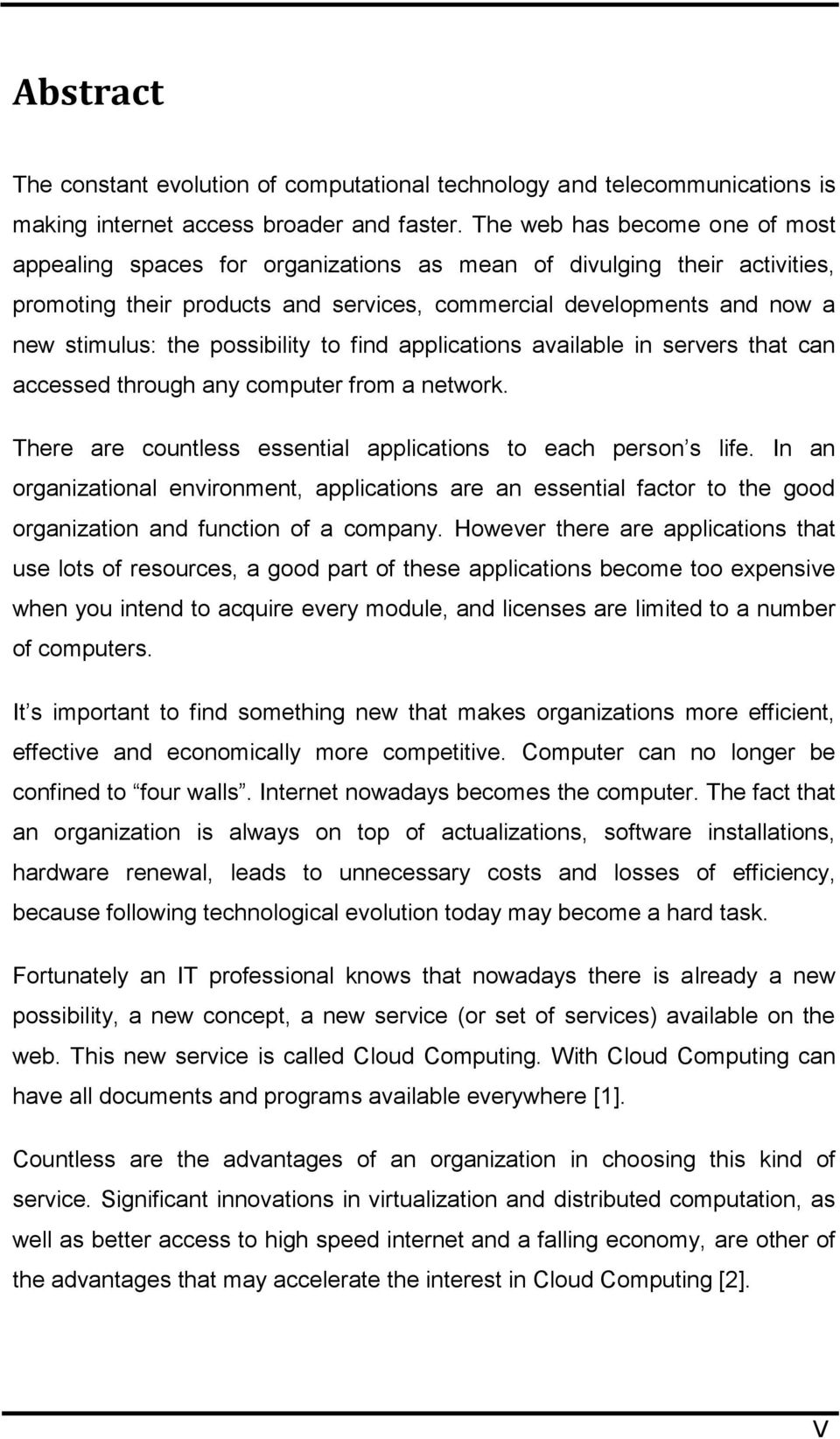possibility to find applications available in servers that can accessed through any computer from a network. There are countless essential applications to each person s life.