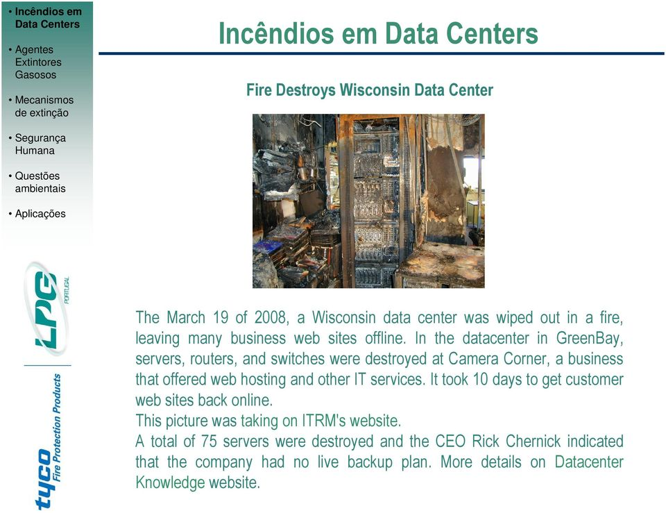 In the datacenter in GreenBay, servers, routers, and switches were destroyed at Camera Corner, a business that offered web hosting and other IT