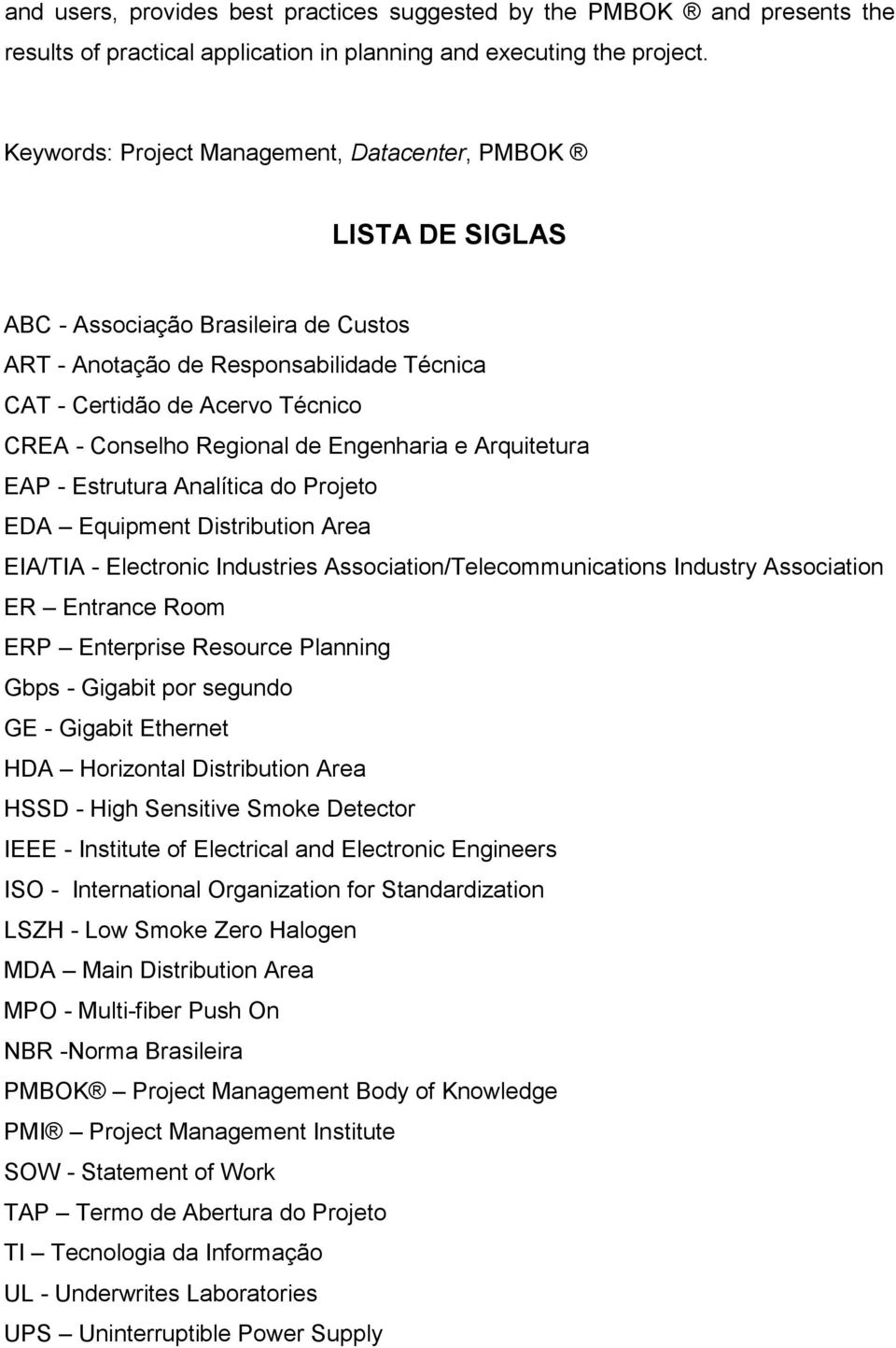 Regional de Engenharia e Arquitetura EAP - Estrutura Analítica do Projeto EDA Equipment Distribution Area EIA/TIA - Electronic Industries Association/Telecommunications Industry Association ER