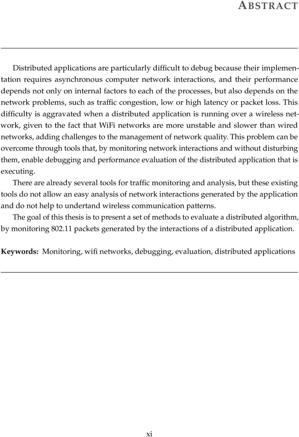 This difficulty is aggravated when a distributed application is running over a wireless network, given to the fact that WiFi networks are more unstable and slower than wired networks, adding
