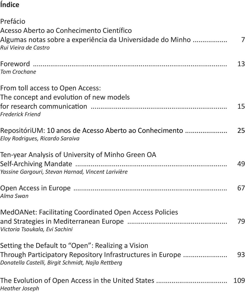 .. 25 Eloy Rodrigues, Ricardo Saraiva Ten-year Analysis of University of Minho Green OA Self-Archiving Mandate... 49 Yassine Gargouri, Stevan Harnad, Vincent Larivière Open Access in Europe.