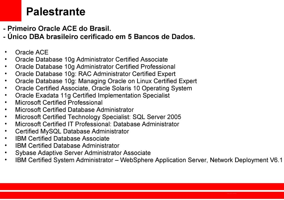 Managing Oracle on Linux Certified Expert Oracle Certified Associate, Oracle Solaris 10 Operating System Oracle Exadata 11g Certified Implementation Specialist Microsoft Certified Professional