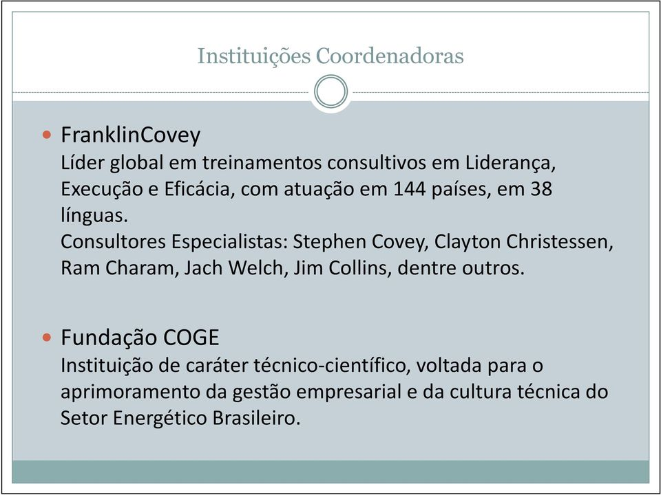 Consultores Especialistas: Stephen Covey, Clayton Christessen, Ram Charam, Jach Welch, Jim Collins, dentre