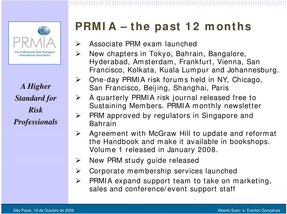 PRMIA monthly newsletter PRM approved by regulators in Singapore and Bahrain Agreement with McGraw Hill to update and reformat the Handbook and make it available in bookshops.