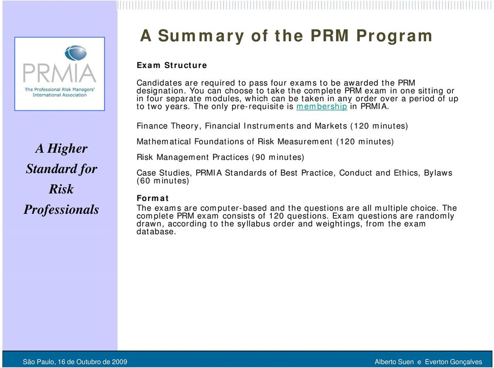 The only pre-requisite is membership in PRMIA.