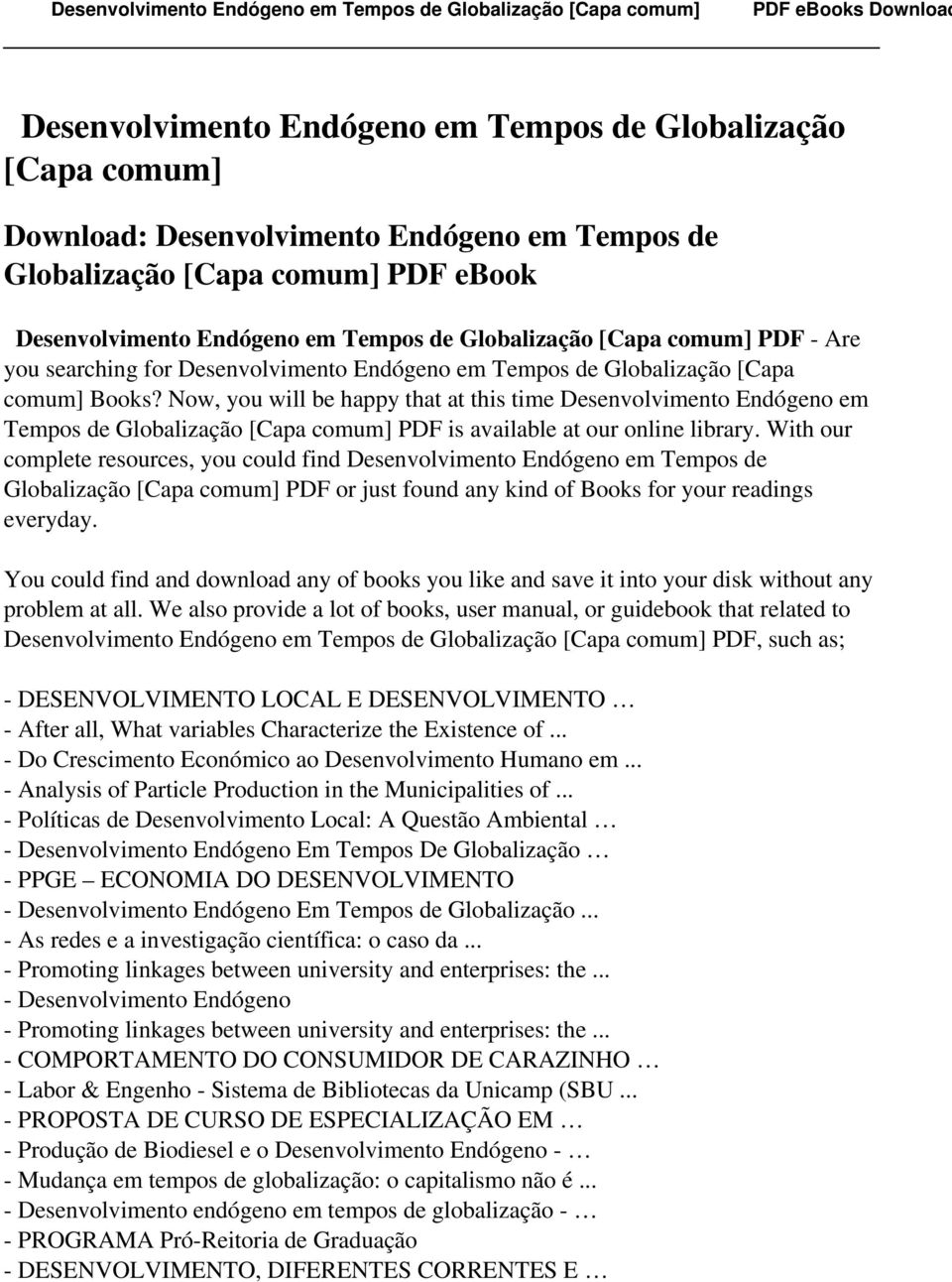 Now, you will be happy that at this time Desenvolvimento Endógeno em Tempos de Globalização [Capa comum] PDF is available at our online library.