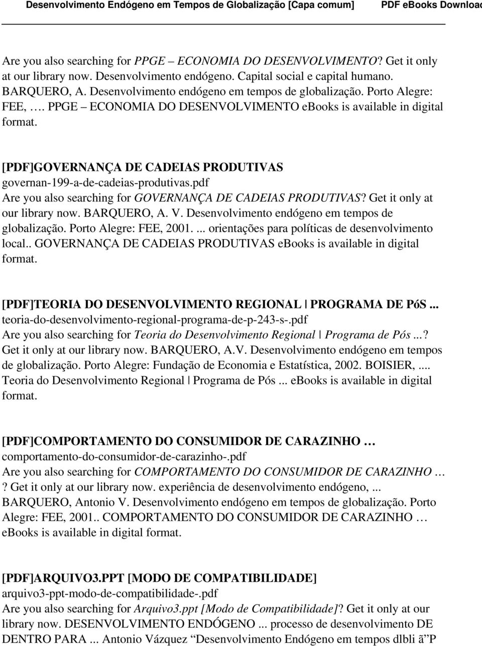 [PDF]GOVERNANÇA DE CADEIAS PRODUTIVAS governan-199-a-de-cadeias-produtivas.pdf Are you also searching for GOVERNANÇA DE CADEIAS PRODUTIVAS? Get it only at our library now. BARQUERO, A. V.