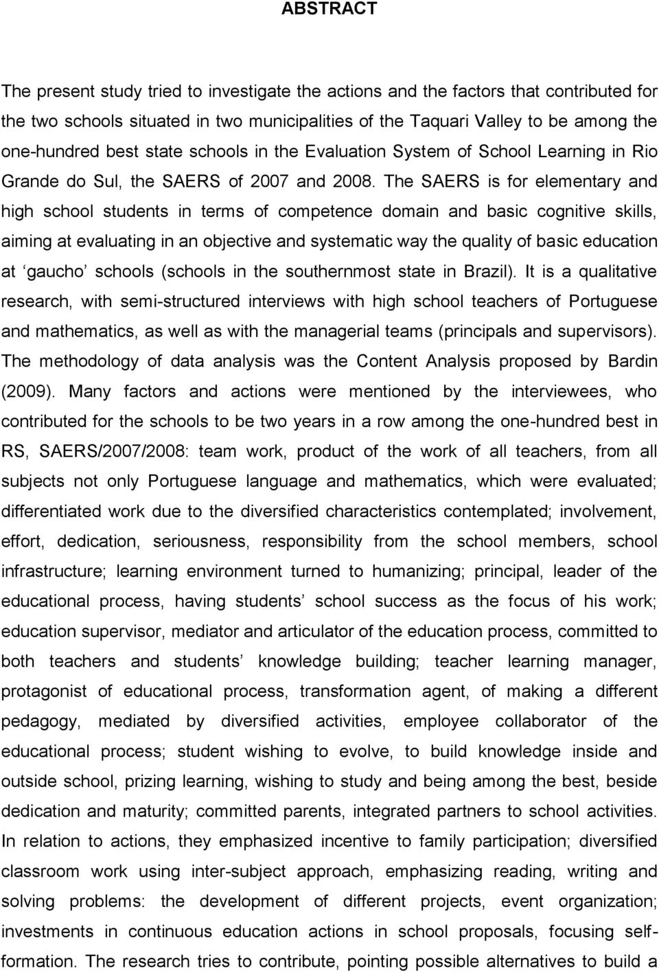 The SAERS is for elementary and high school students in terms of competence domain and basic cognitive skills, aiming at evaluating in an objective and systematic way the quality of basic education