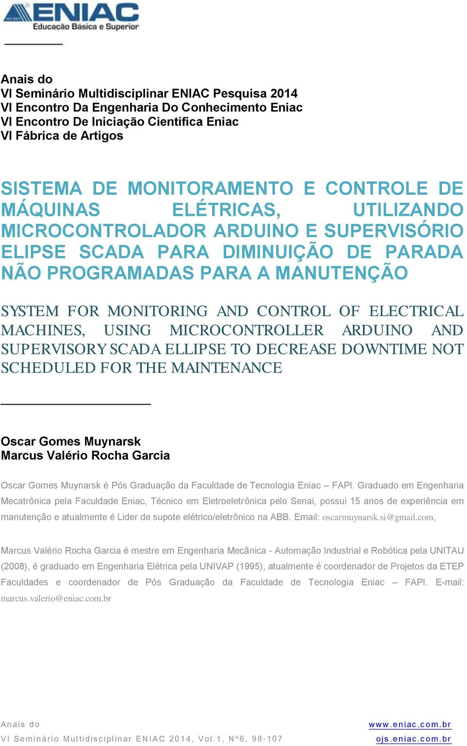 ELECTRICAL MACHINES, USING MICROCONTROLLER ARDUINO AND SUPERVISORY SCADA ELLIPSE TO DECREASE DOWNTIME NOT SCHEDULED FOR THE MAINTENANCE Oscar Gomes Muynarsk Marcus Valério Rocha Garcia Oscar Gomes