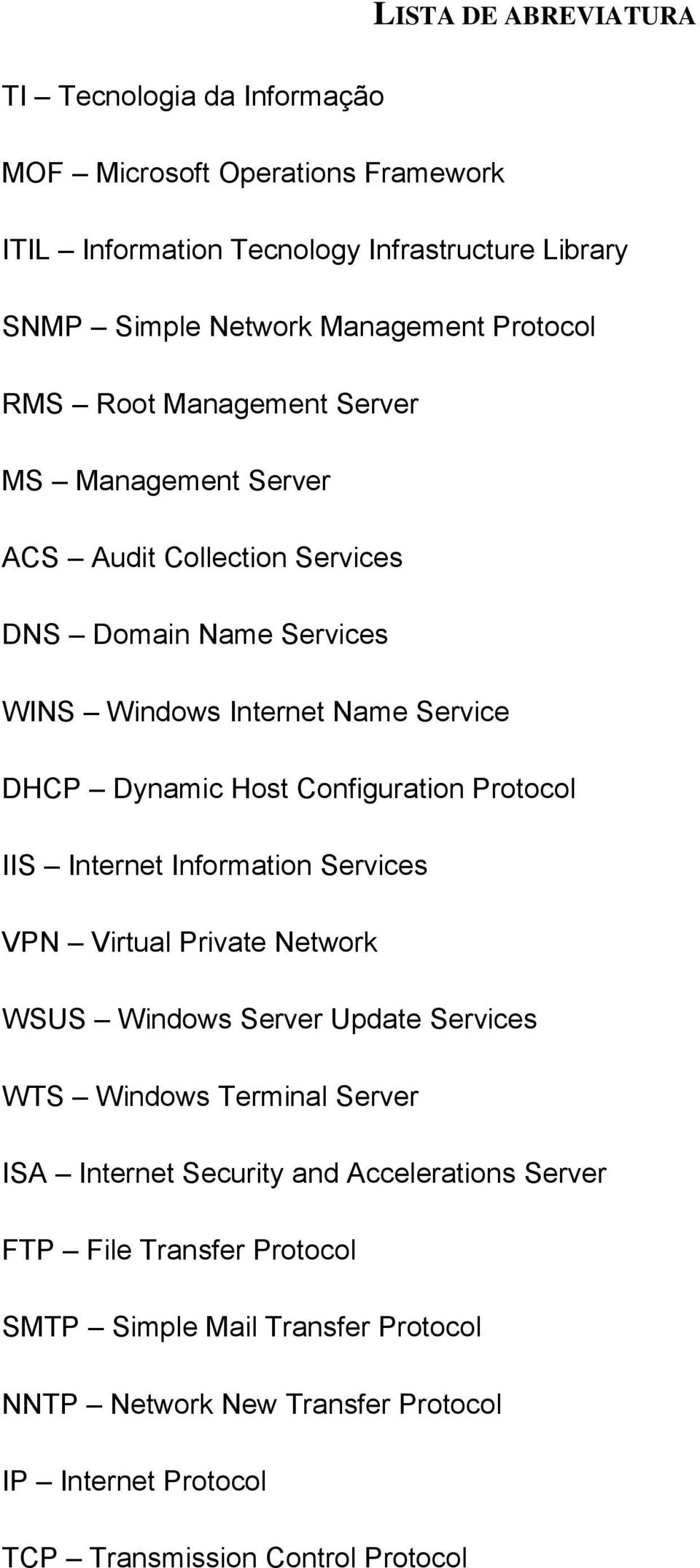 Configuration Protocol IIS Internet Information Services VPN Virtual Private Network WSUS Windows Server Update Services WTS Windows Terminal Server ISA Internet