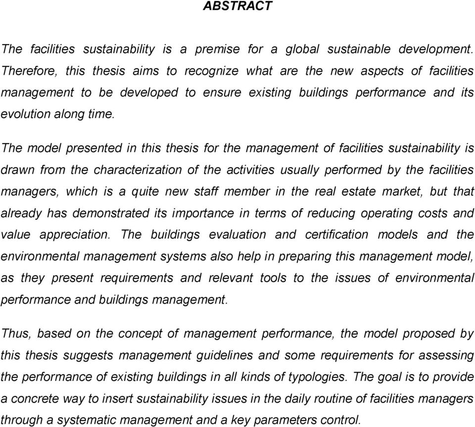 The model presented in this thesis for the management of facilities sustainability is drawn from the characterization of the activities usually performed by the facilities managers, which is a quite
