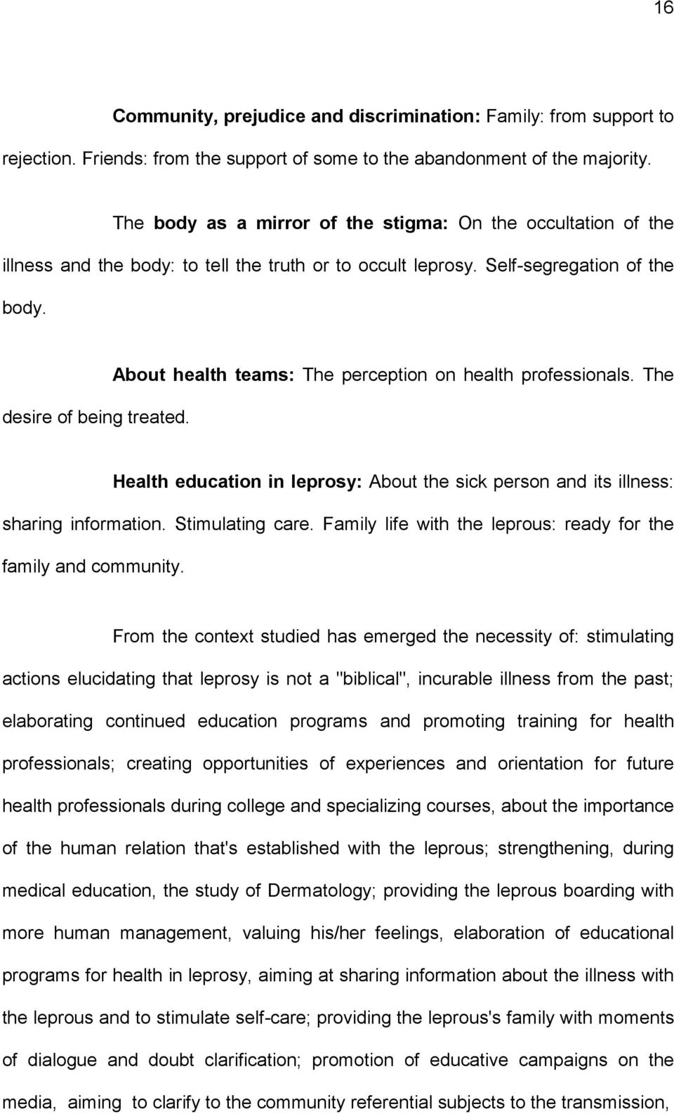 About health teams: The perception on health professionals. The Health education in leprosy: About the sick person and its illness: sharing information. Stimulating care.