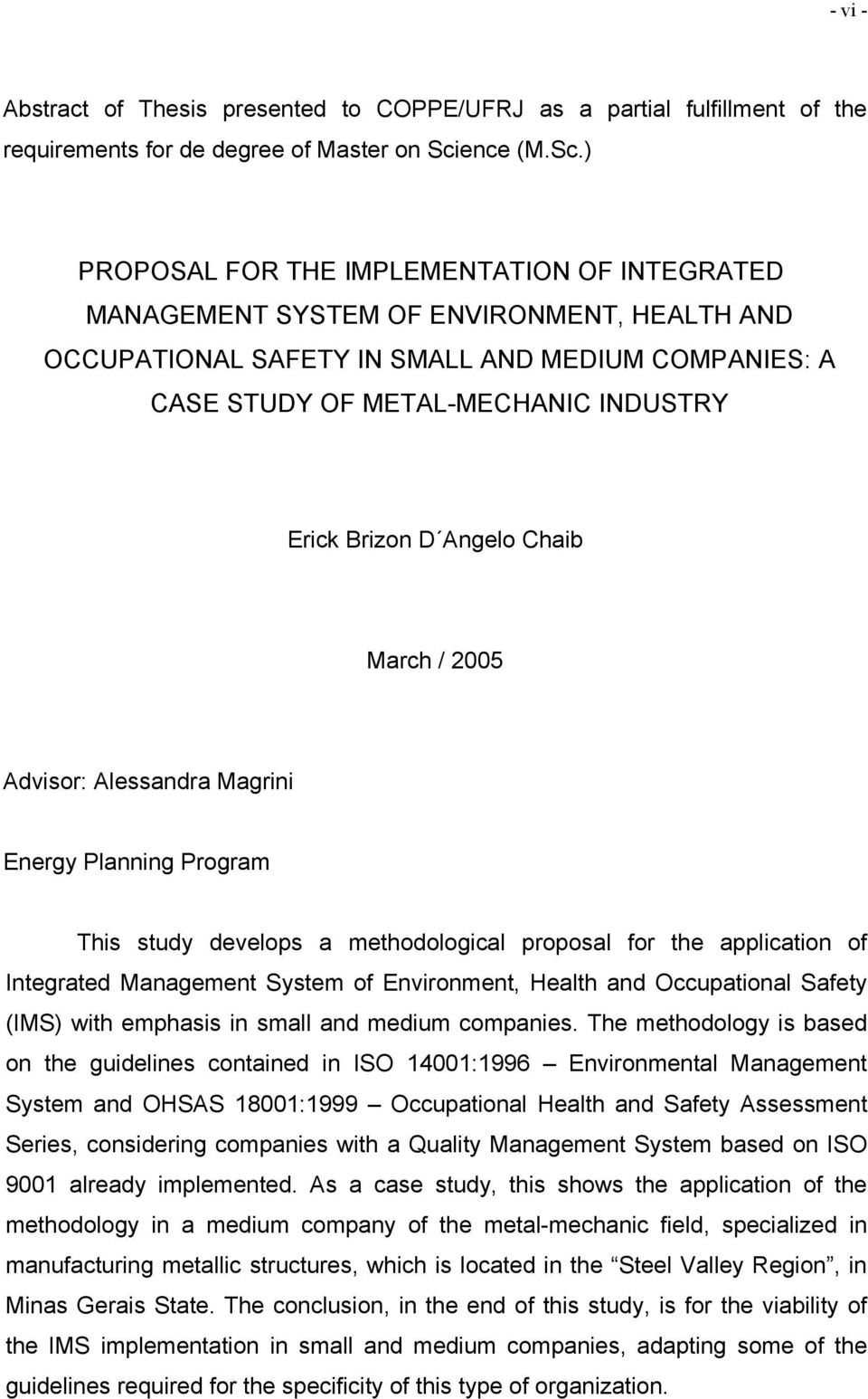 ) PROPOSAL FOR THE IMPLEMENTATION OF INTEGRATED MANAGEMENT SYSTEM OF ENVIRONMENT, HEALTH AND OCCUPATIONAL SAFETY IN SMALL AND MEDIUM COMPANIES: A CASE STUDY OF METAL-MECHANIC INDUSTRY Erick Brizon D