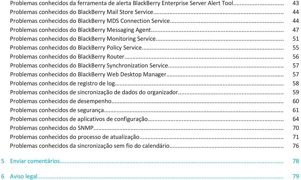 .. 51 Problemas conhecidos do BlackBerry Policy Service... 55 Problemas conhecidos do BlackBerry Router... 56 Problemas conhecidos do BlackBerry Synchronization Service.