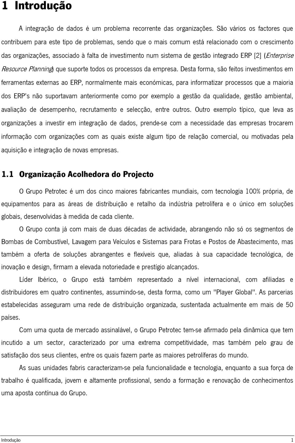 integrado ERP [2] (Enterprise Resource Planning) que suporte todos os processos da empresa.