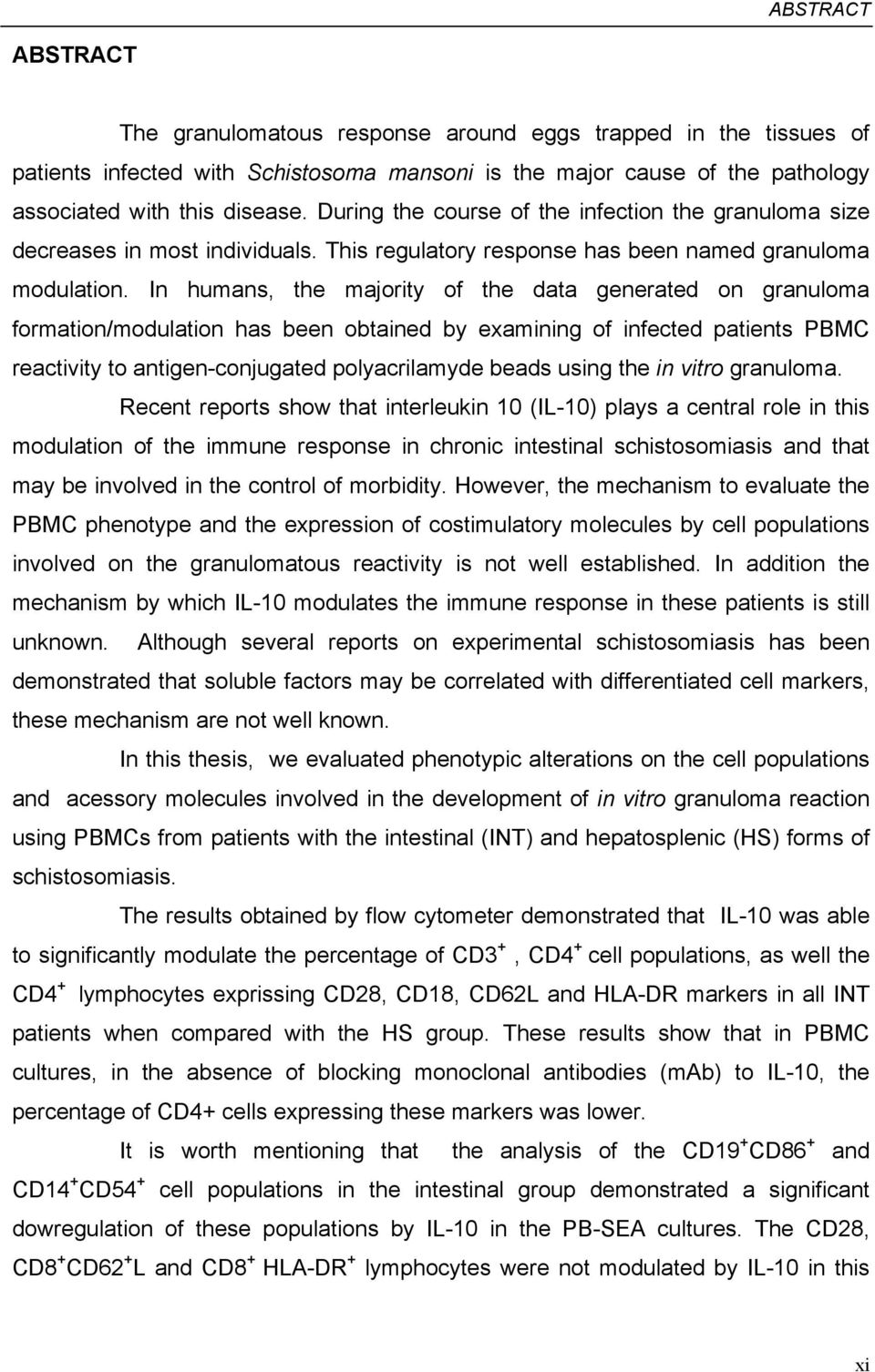 In humans, the majority of the data generated on granuloma formation/modulation has been obtained by examining of infected patients PBMC reactivity to antigen-conjugated polyacrilamyde beads using