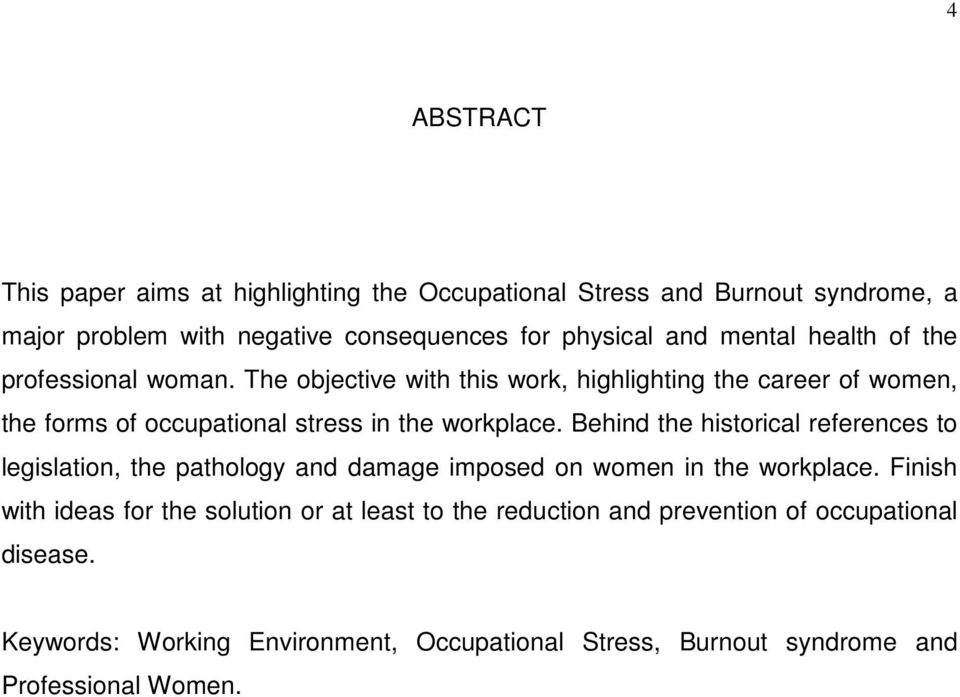 The objective with this work, highlighting the career of women, the forms of occupational stress in the workplace.