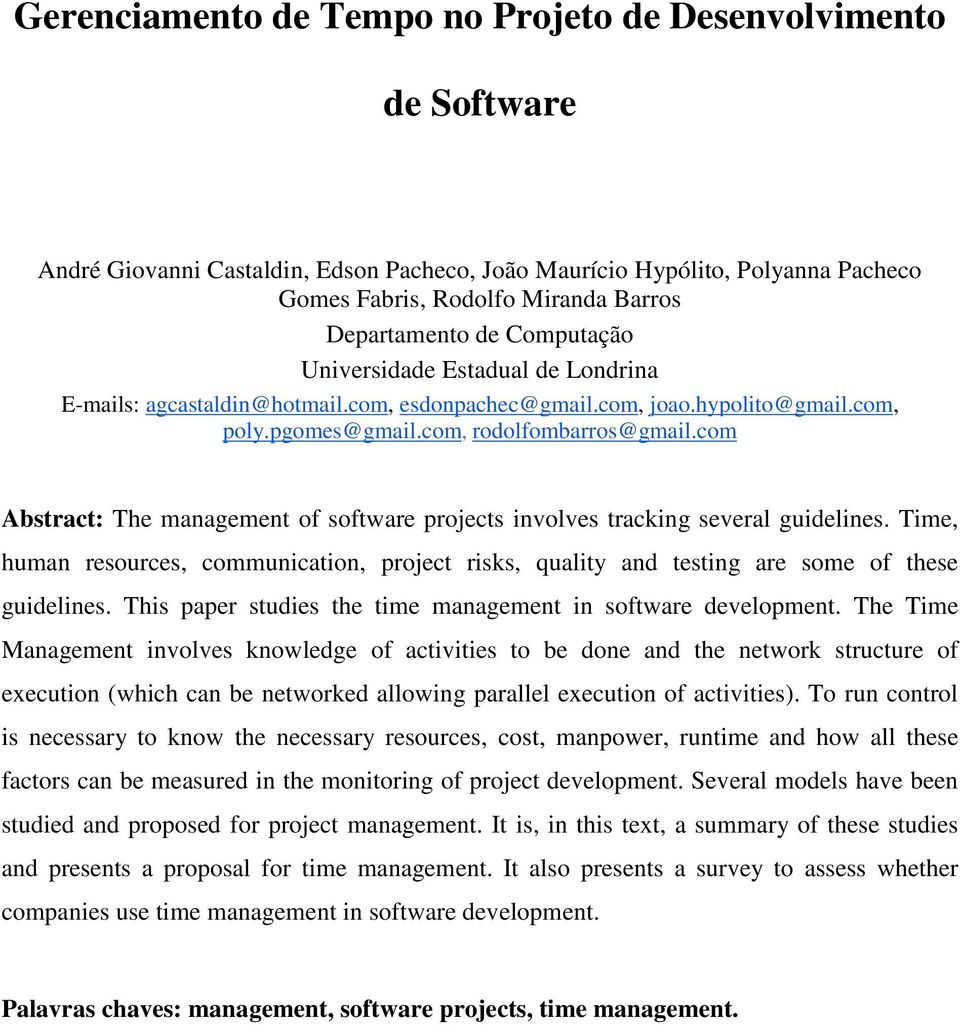 com Abstract: The management of software projects involves tracking several guidelines. Time, human resources, communication, project risks, quality and testing are some of these guidelines.