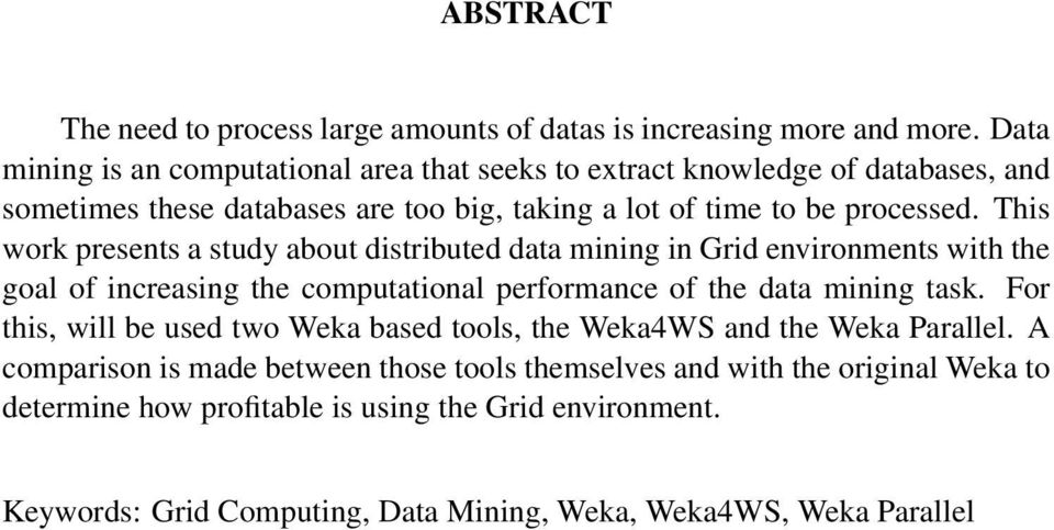This work presents a study about distributed data mining in Grid environments with the goal of increasing the computational performance of the data mining task.
