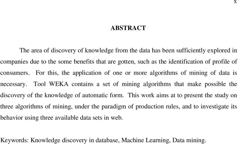 Tool WEKA contains a set of mining algorithms that make possible the discovery of the knowledge of automatic form.