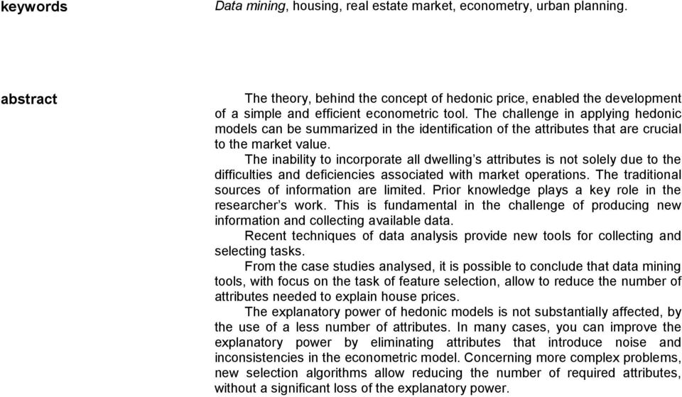 The challenge in applying hedonic models can be summarized in the identification of the attributes that are crucial to the market value.