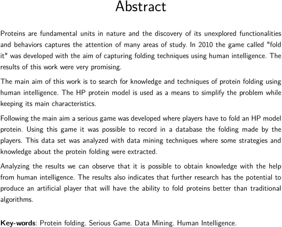 The main aim of this work is to search for knowledge and techniques of protein folding using human intelligence.