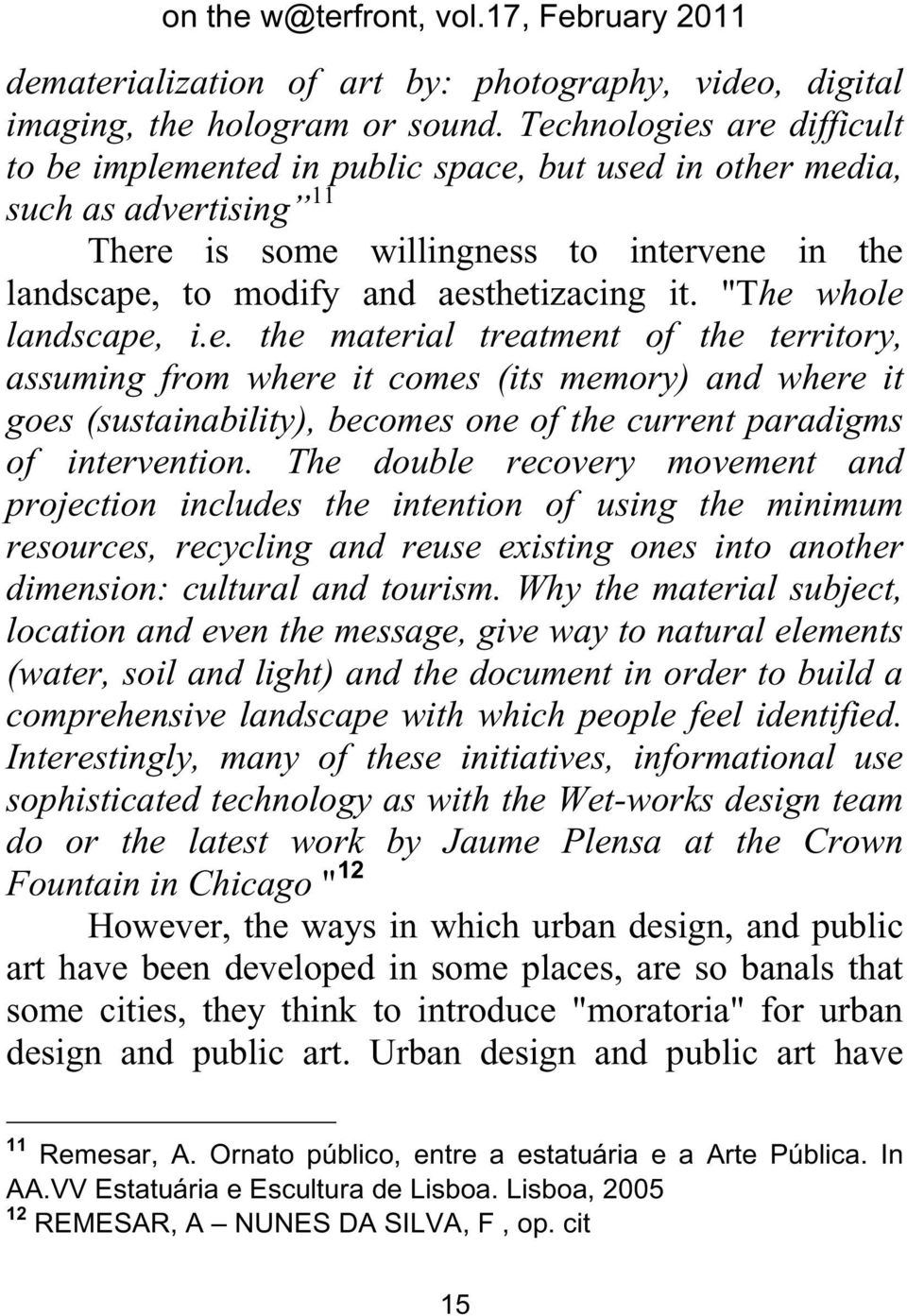 """The whole landscape, i.e. the material treatment of the territory, assuming from where it comes (its memory) and where it goes (sustainability), becomes one of the current paradigms of intervention."