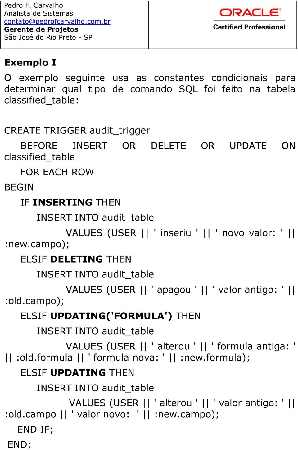 campo); ELSIF DELETING THEN INSERT INTO audit_table VALUES (USER ' apagou ' ' valor antigo: ' :old.