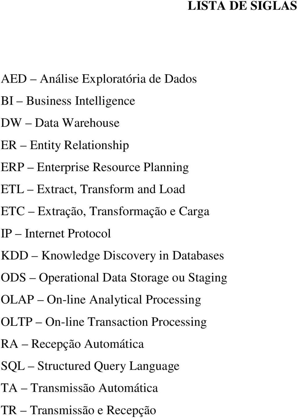 Knowledge Discovery in Databases ODS Operational Data Storage ou Staging OLAP On-line Analytical Processing OLTP On-line