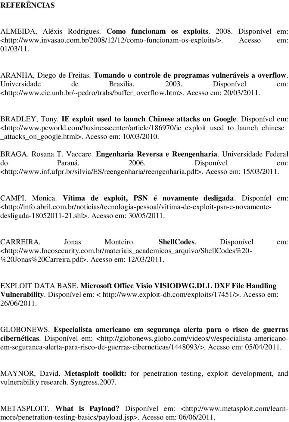 Acesso em: 20/03/2011. BRADLEY, Tony. IE exploit used to launch Chinese attacks on Google. Disponível em: <http://www.pcworld.